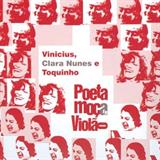 Poeta, Moça E Violâo Vinicius, Clara E Toquinho